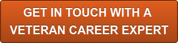 GET IN TOUCH WITH A  VETERAN CAREER EXPERT